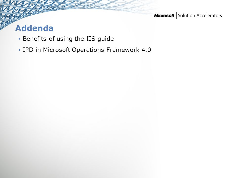 Addenda Benefits of using the IIS guide IPD in Microsoft Operations Framework 4.0