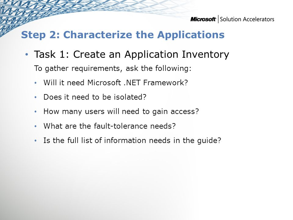 Step 2: Characterize the Applications Task 1: Create an Application Inventory To gather requirements, ask the following: Will it need Microsoft.NET Fr