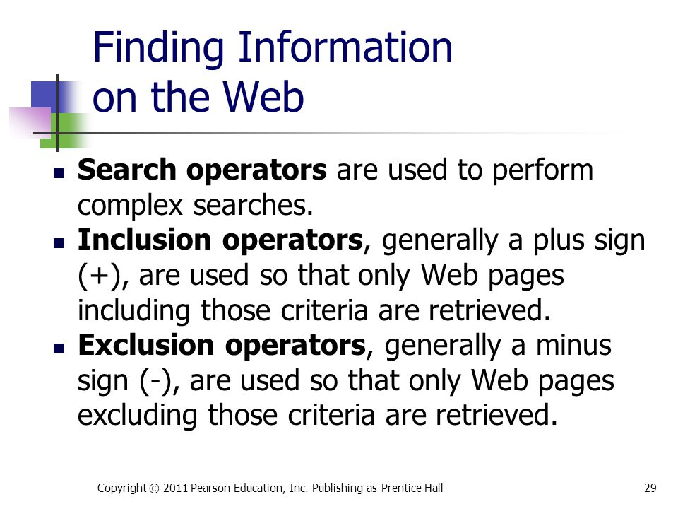 Finding Information on the Web Search operators are used to perform complex searches. Inclusion operators, generally a plus sign (+), are used so that