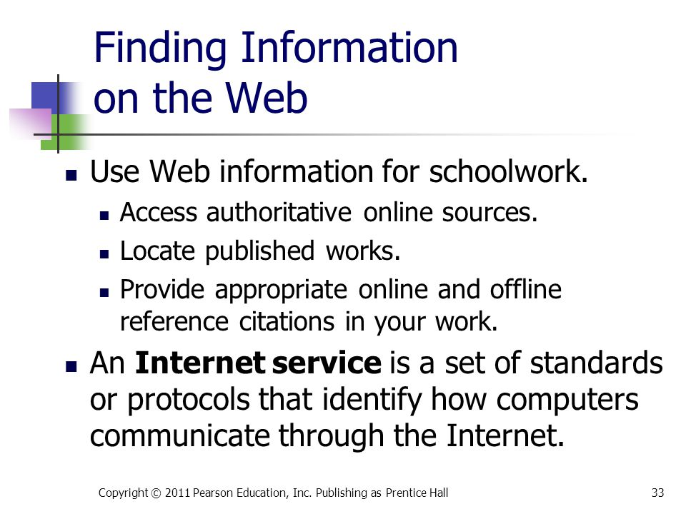 Finding Information on the Web Use Web information for schoolwork. Access authoritative online sources. Locate published works. Provide appropriate on