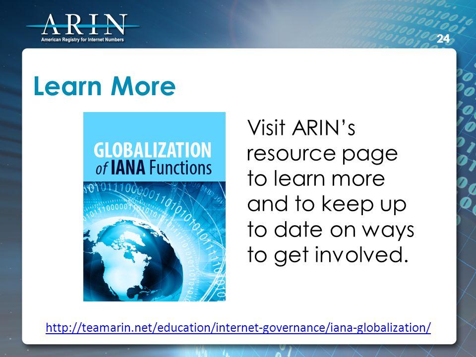 Learn More Visit ARINs resource page to learn more and to keep up to date on ways to get involved.