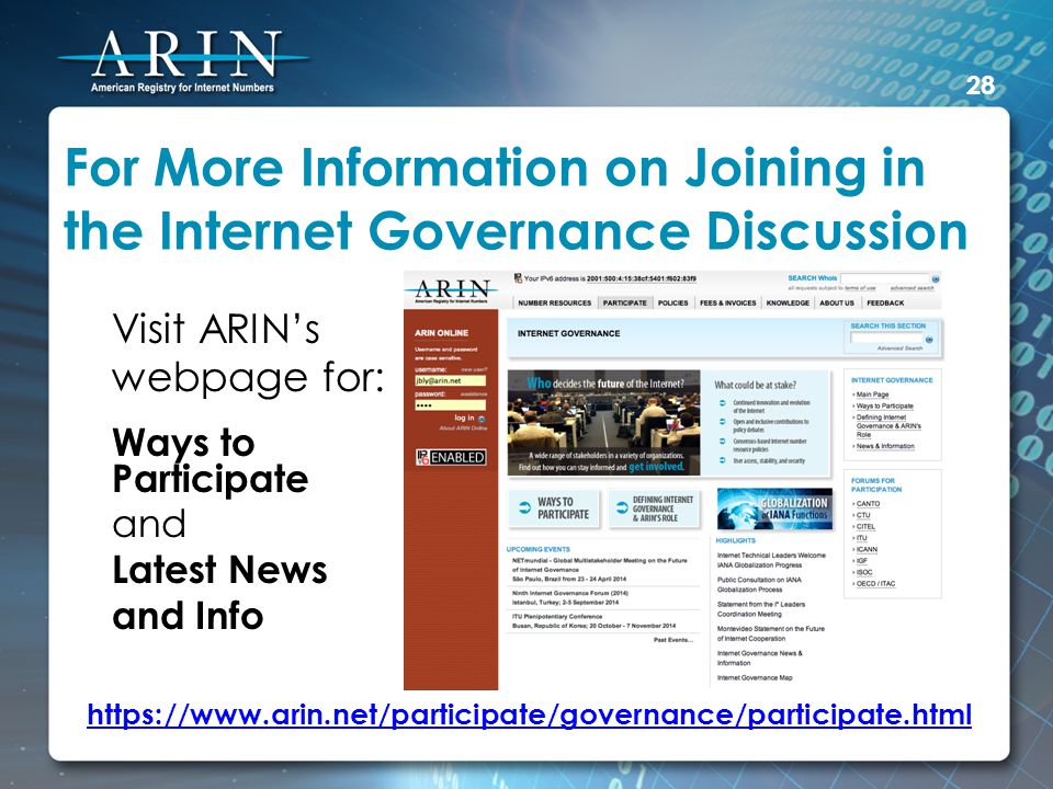 For More Information on Joining in the Internet Governance Discussion Visit ARINs webpage for: Ways to Participate and Latest News and Info 28 https://www.arin.net/participate/governance/participate.html
