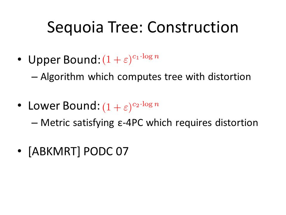 Sequoia Tree: Construction Upper Bound: – Algorithm which computes tree with distortion Lower Bound: – Metric satisfying ε-4PC which requires distortion [ABKMRT] PODC 07