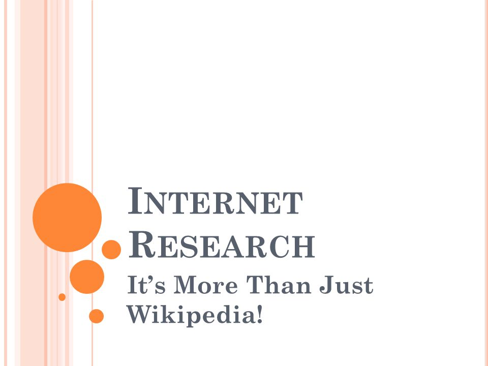 I NTERNET R ESEARCH Its More Than Just Wikipedia!