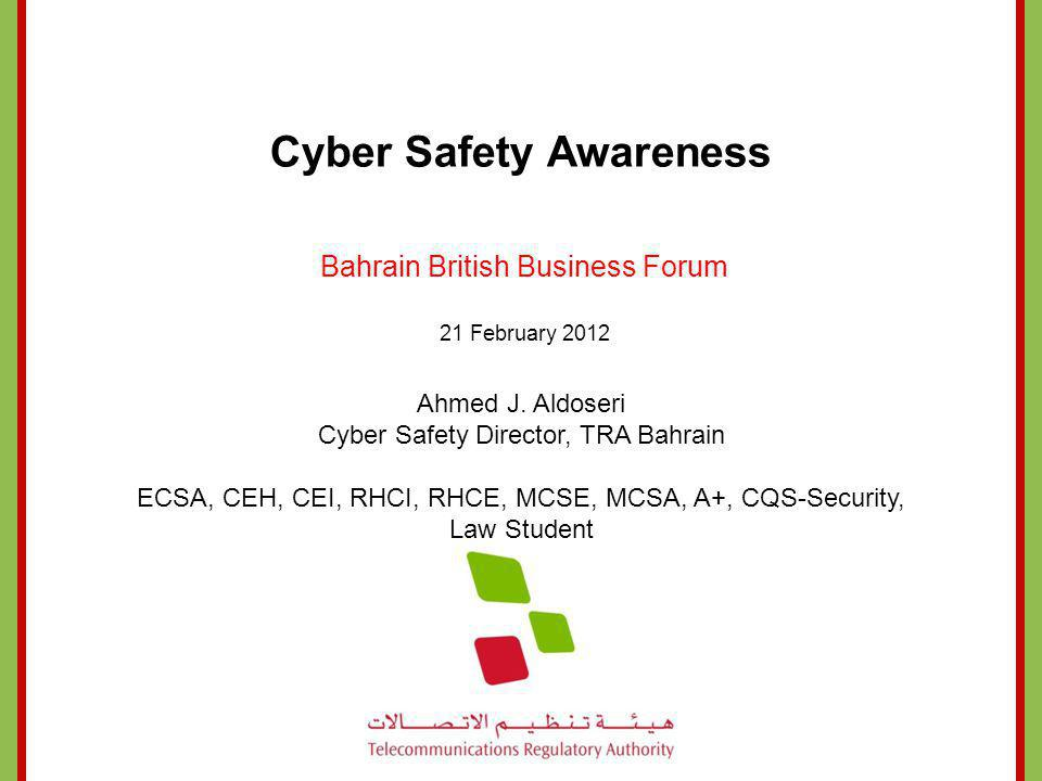 Cyber Safety Awareness Bahrain British Business Forum 21 February 2012 Ahmed J.