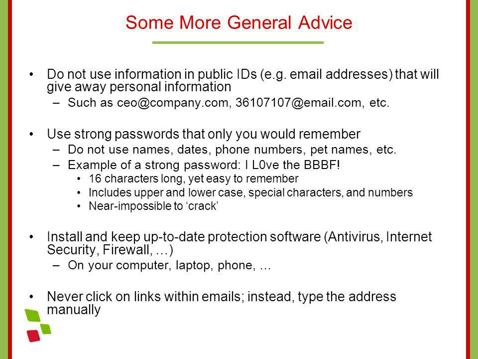 Some More General Advice Do not use information in public IDs (e.g. email addresses) that will give away personal information –Such as ceo@company.com
