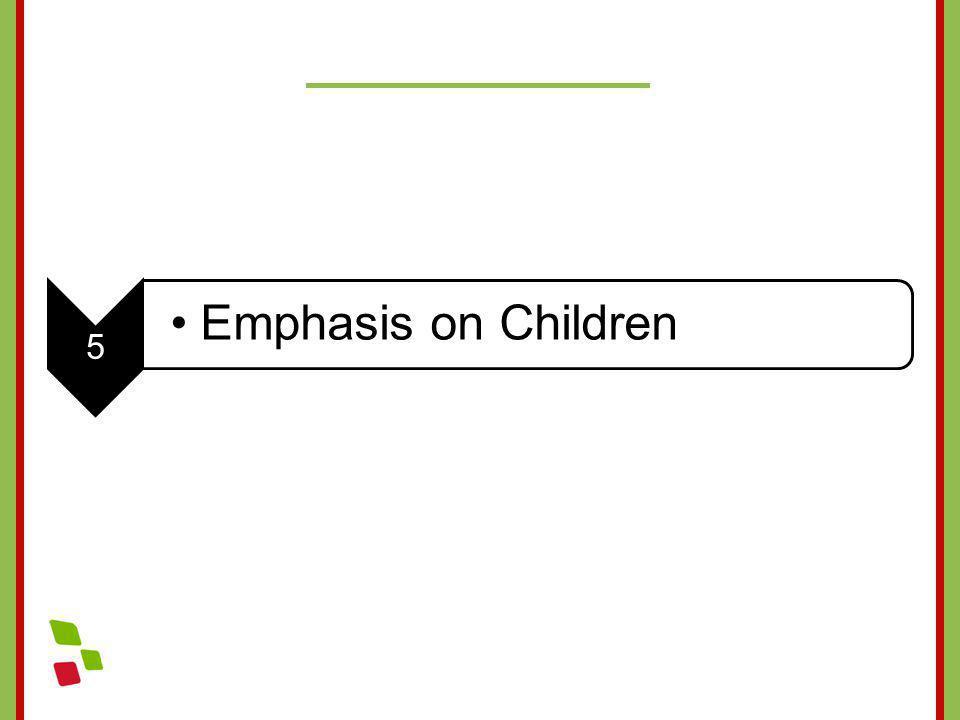 5 Emphasis on Children
