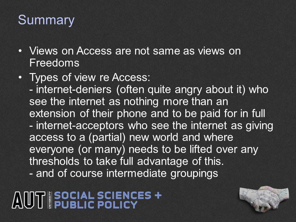 Summary Views on Access are not same as views on Freedoms Types of view re Access: - internet-deniers (often quite angry about it) who see the interne