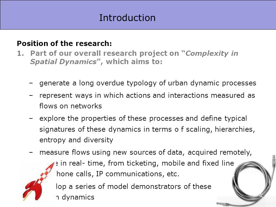 Position of the research: 1. Part of our overall research project on Complexity in Spatial Dynamics, which aims to: –generate a long overdue typology