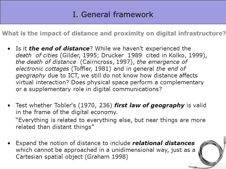 I. General framework What is the impact of distance and proximity on digital infrastructure? Is it the end of distance? While we havent experienced th