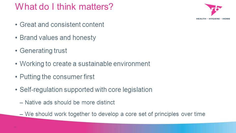 What do I think matters? Great and consistent content Brand values and honesty Generating trust Working to create a sustainable environment Putting th