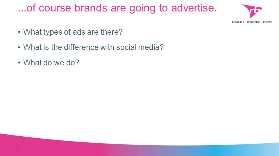 ...of course brands are going to advertise. 6 What types of ads are there? What is the difference with social media? What do we do?