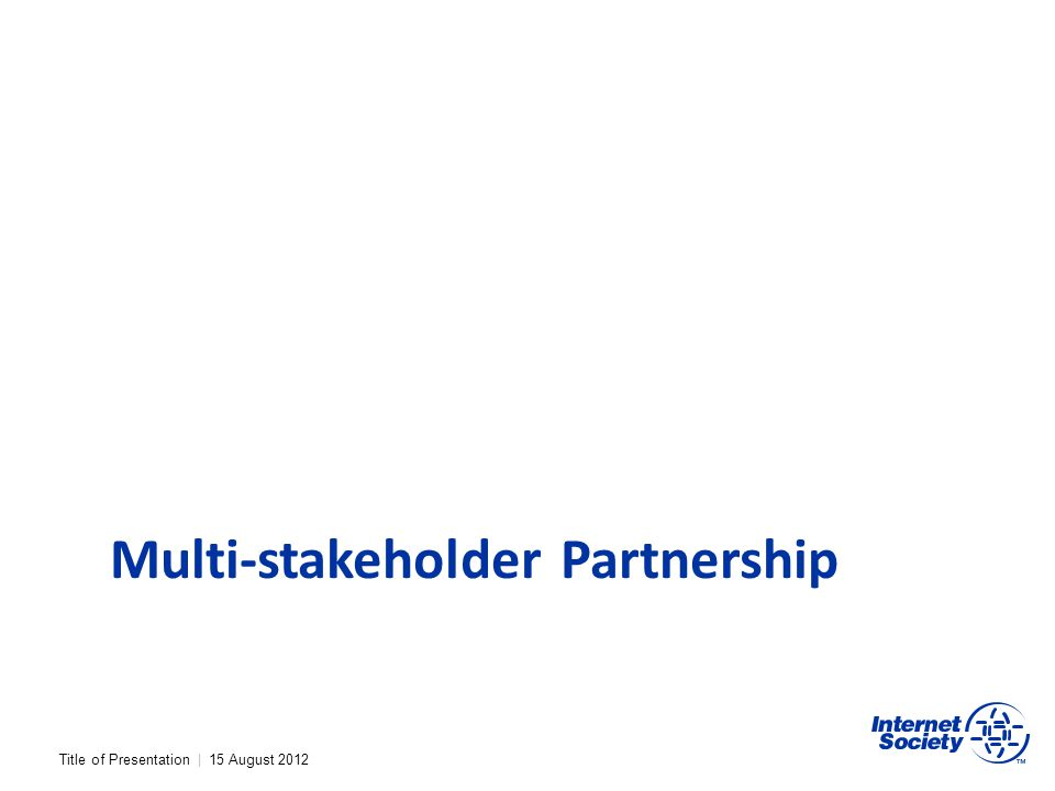 Title of Presentation | 15 August 2012 Multi-stakeholder Partnership