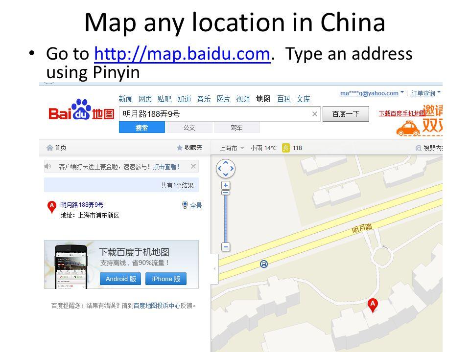 Map any location in China Go to http://map.baidu.com. Type an address using Pinyinhttp://map.baidu.com