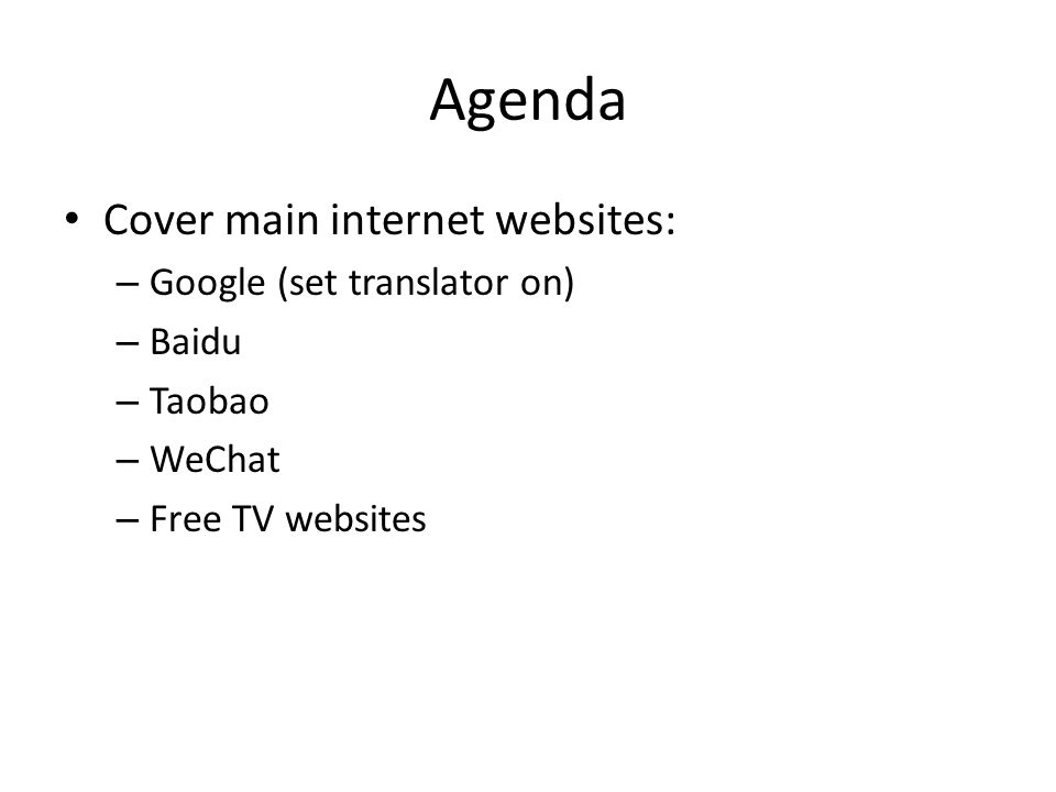 Agenda Cover main internet websites: – Google (set translator on) – Baidu – Taobao – WeChat – Free TV websites