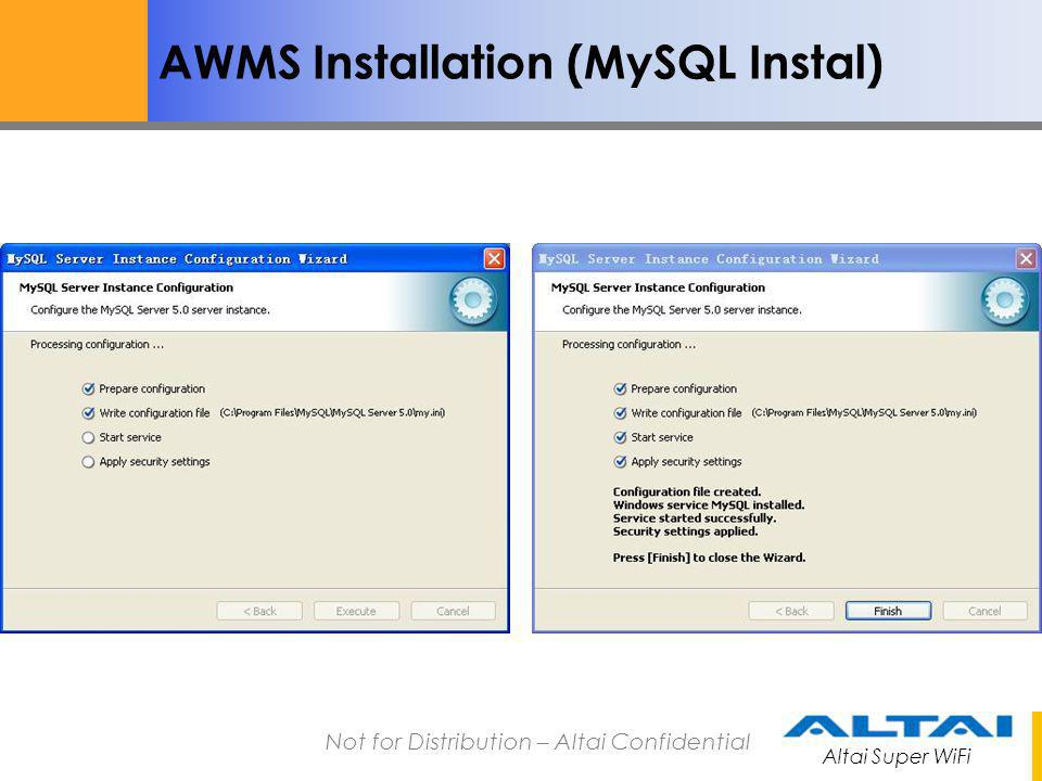 Altai Super WiFi Not for Distribution – Altai Confidential AWMS Installation MySQL and JDK version should match to the required one.