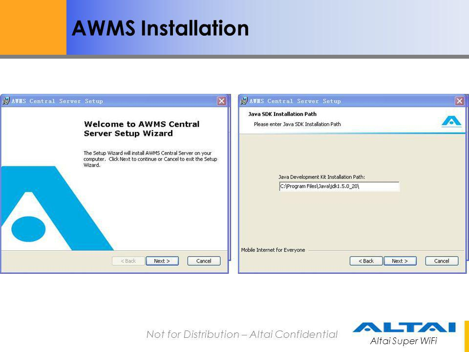 Altai Super WiFi Not for Distribution – Altai Confidential AWMS Installation