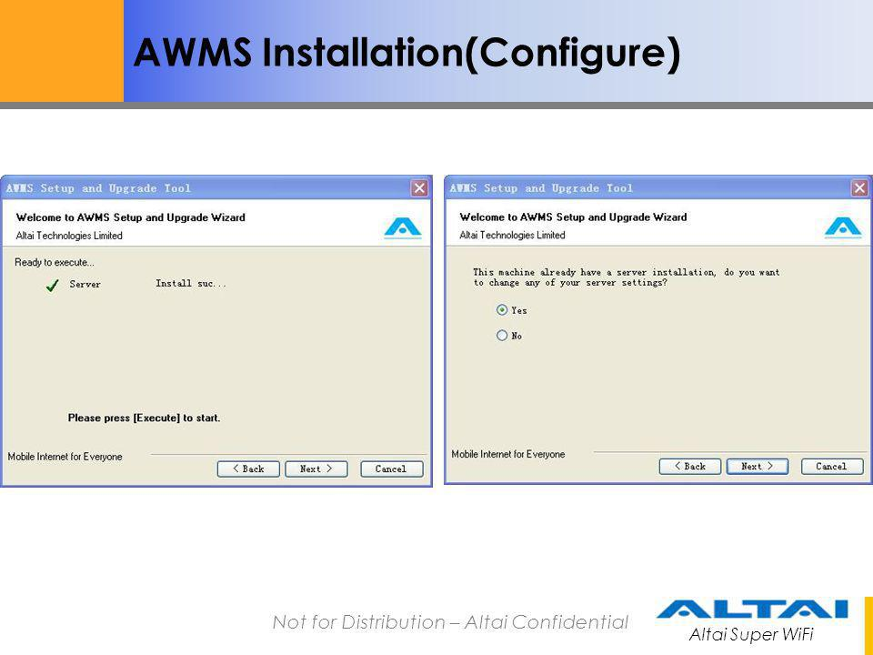 Altai Super WiFi Not for Distribution – Altai Confidential AWMS Installation(Configure) Customize the MySQL DB User Name and Password.