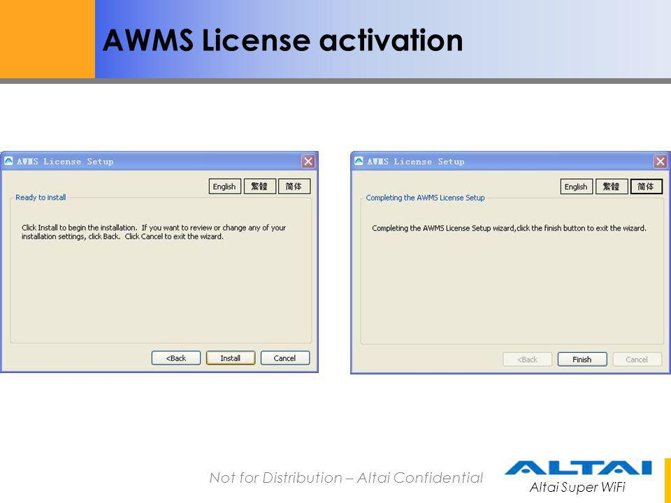 Altai Super WiFi Not for Distribution – Altai Confidential Launch the AWMS AWMS CCS and Proxy can be launched by selecting start- >all programs->AWMS->Central control server And start->all programs->AWMS->proxy server respectively.
