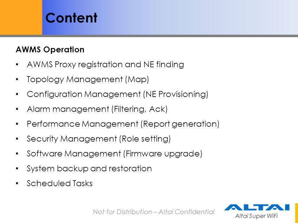 Altai Super WiFi Not for Distribution – Altai Confidential Content AWMS Operation AWMS Proxy registration and NE finding Topology Management (Map) Con