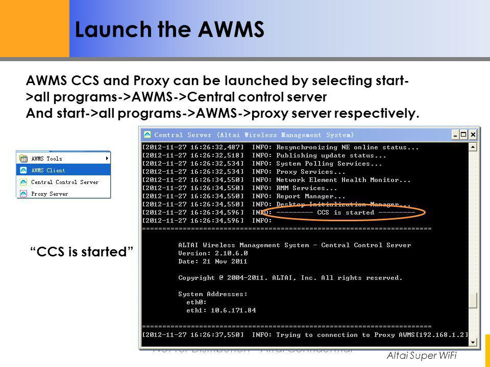 Altai Super WiFi Not for Distribution – Altai Confidential Launch the AWMS AWMS CCS and Proxy can be launched by selecting start- >all programs->AWMS-