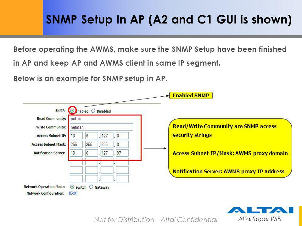 Altai Super WiFi Not for Distribution – Altai Confidential SNMP Setup In AP (A2 and C1 GUI is shown) Before operating the AWMS, make sure the SNMP Set