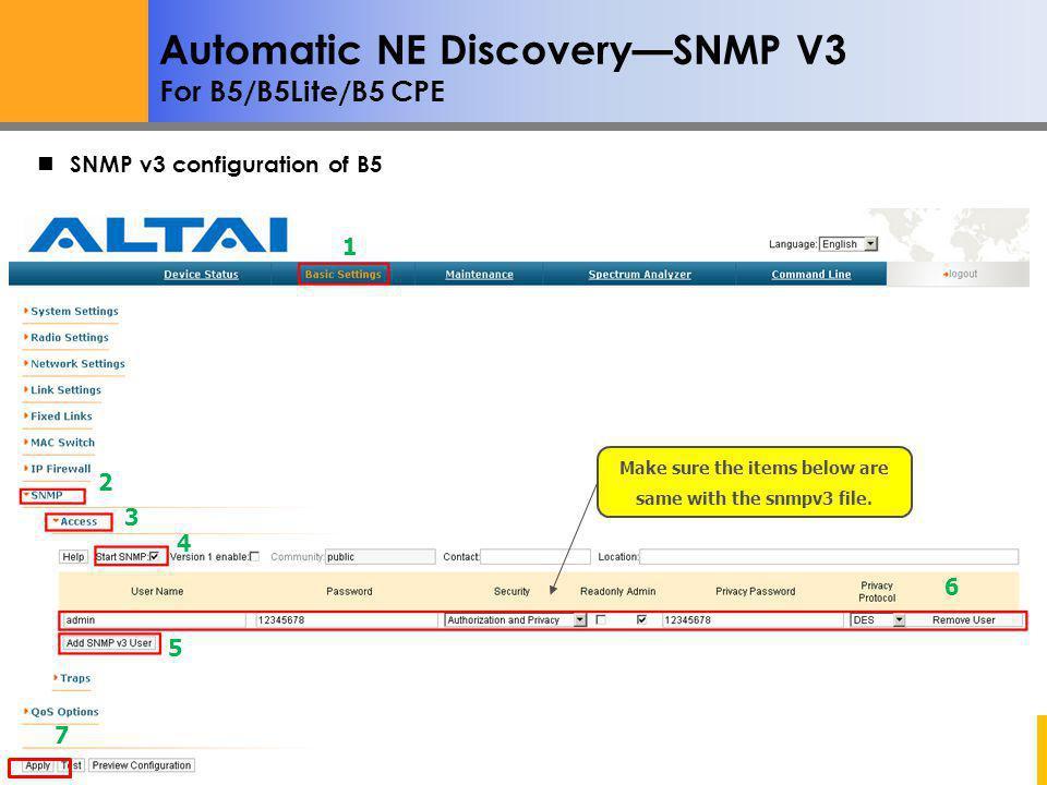 Altai Super WiFi Not for Distribution – Altai Confidential Automatic NE DiscoverySNMP V3 For B5/B5Lite/B5 CPE 1 2 3 4 5 6 7 SNMP v3 configuration of B