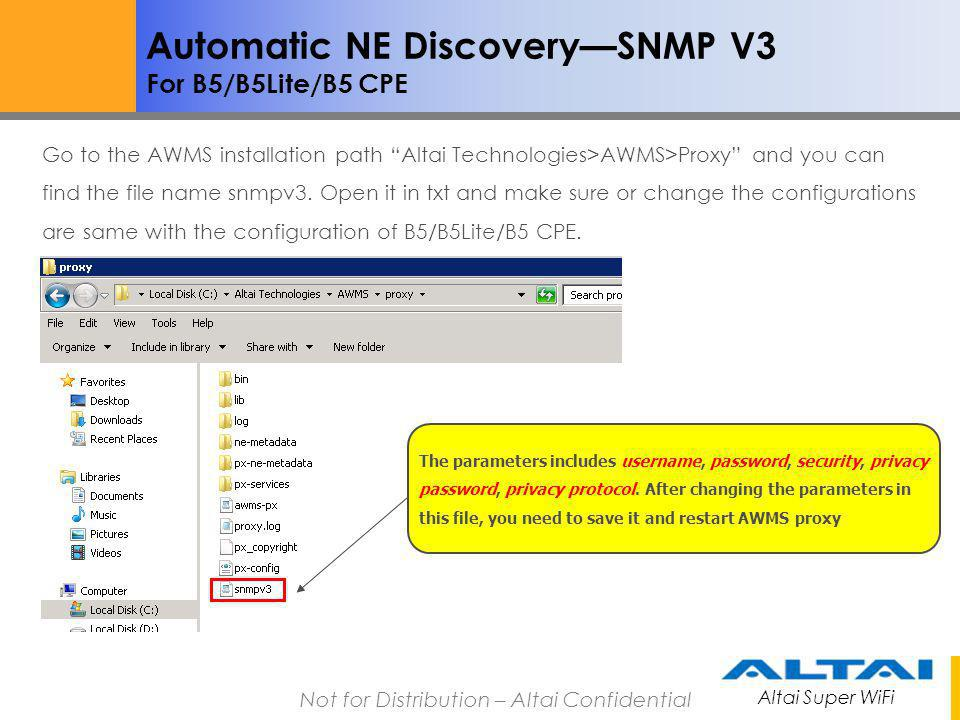 Altai Super WiFi Not for Distribution – Altai Confidential Automatic NE DiscoverySNMP V3 For B5/B5Lite/B5 CPE Go to the AWMS installation path Altai T