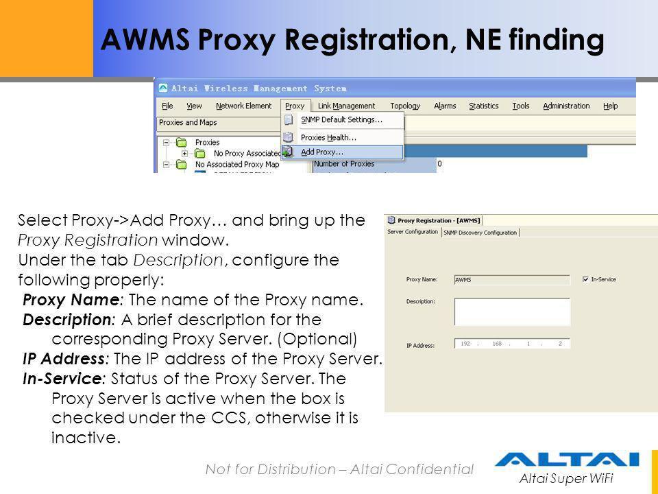 Altai Super WiFi Not for Distribution – Altai Confidential AWMS Proxy Registration, NE finding Select Proxy->Add Proxy… and bring up the Proxy Registr