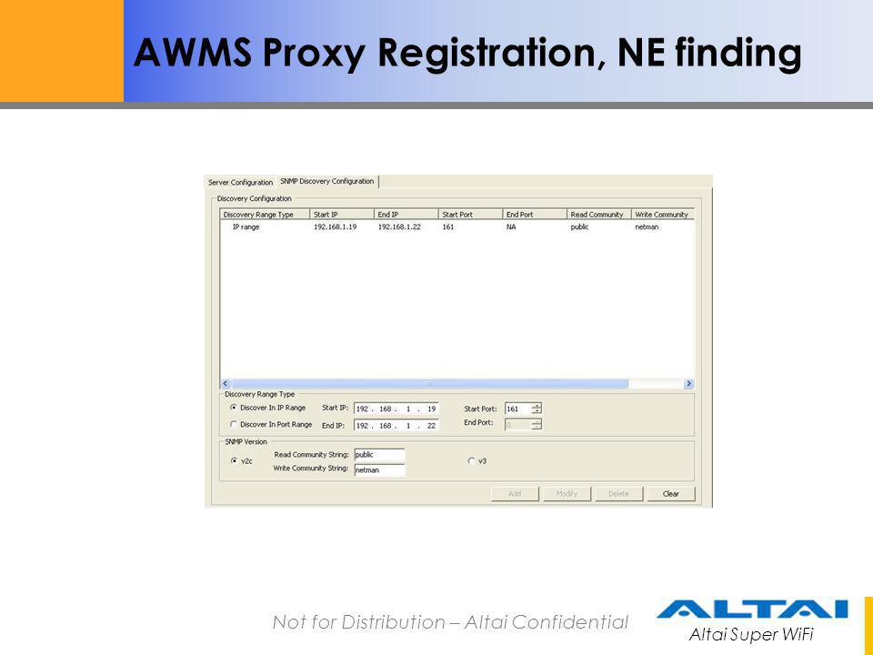 Altai Super WiFi Not for Distribution – Altai Confidential AWMS Proxy Registration, NE finding After the box of SNMP Discovery Enabled is checked, the following can be configured under Configuration Task: Start IP : The beginning IP address of the IP address range.