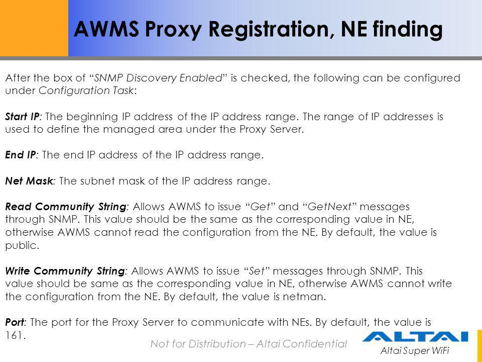 Altai Super WiFi Not for Distribution – Altai Confidential AWMS Proxy Registration, NE finding After the box of SNMP Discovery Enabled is checked, the