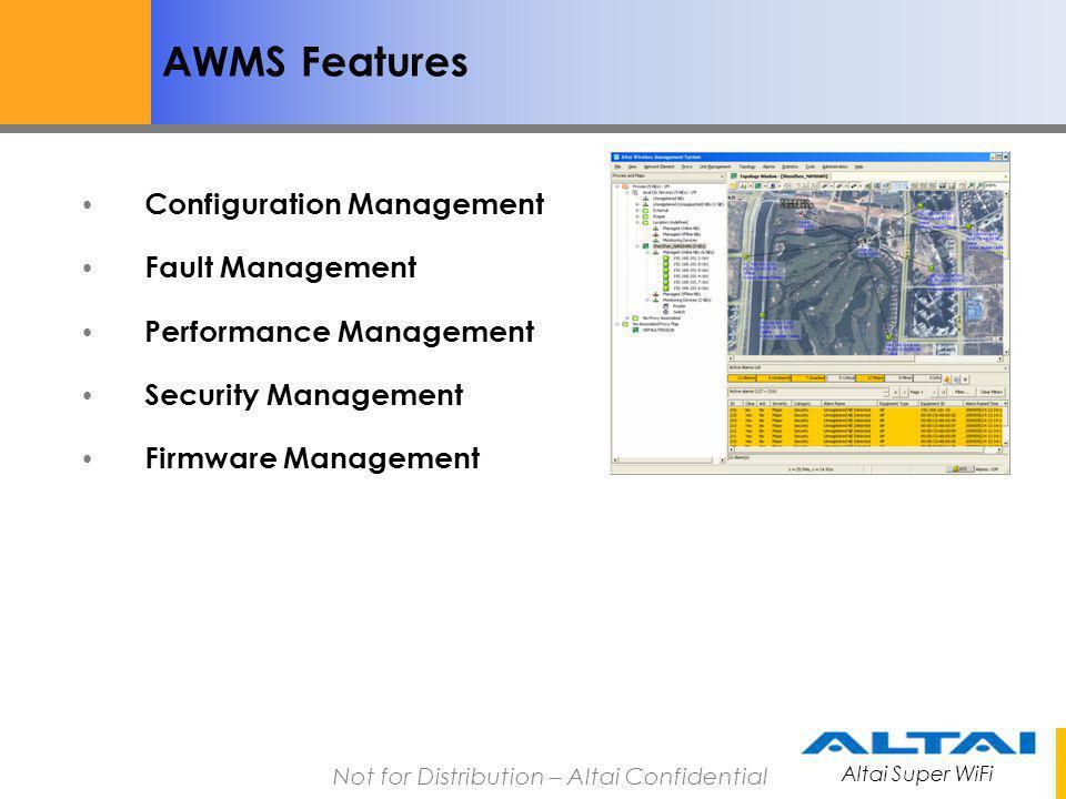Altai Super WiFi Not for Distribution – Altai Confidential AWMS Features Configuration Management Fault Management Performance Management Security Man