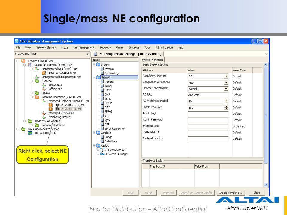 Altai Super WiFi Not for Distribution – Altai Confidential Single/mass NE configuration Right click, select NE Configuration