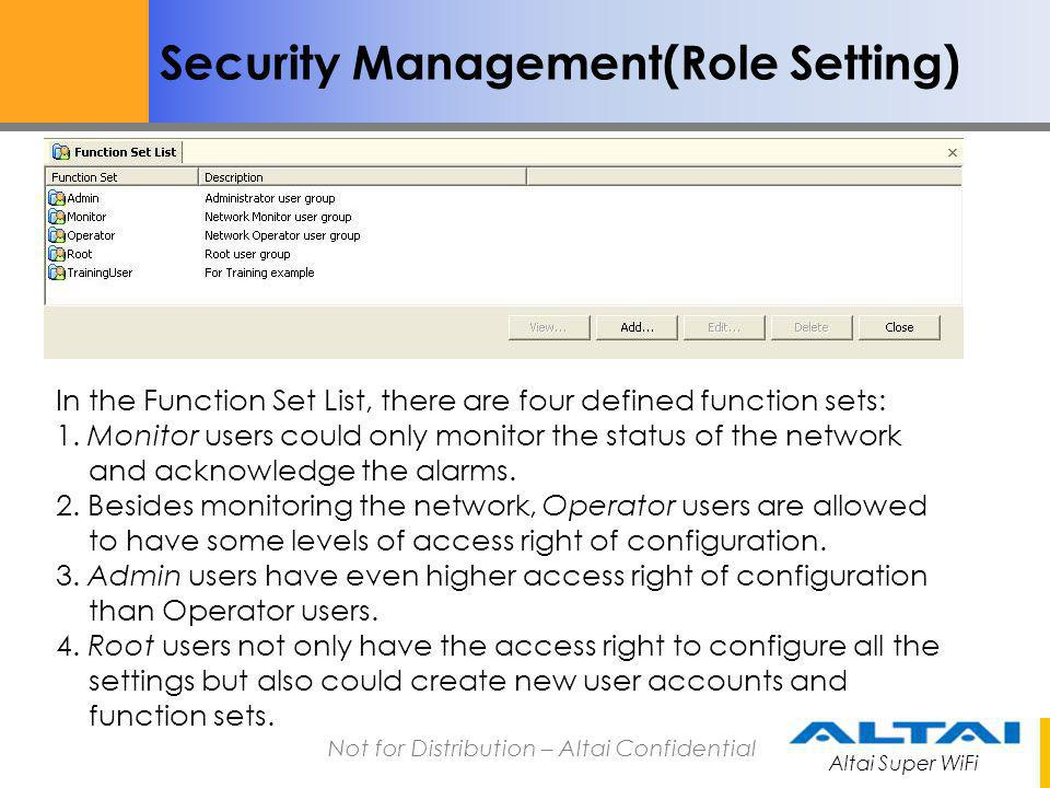 Altai Super WiFi Not for Distribution – Altai Confidential Security Management(Role Setting) In the Function Set List, there are four defined function