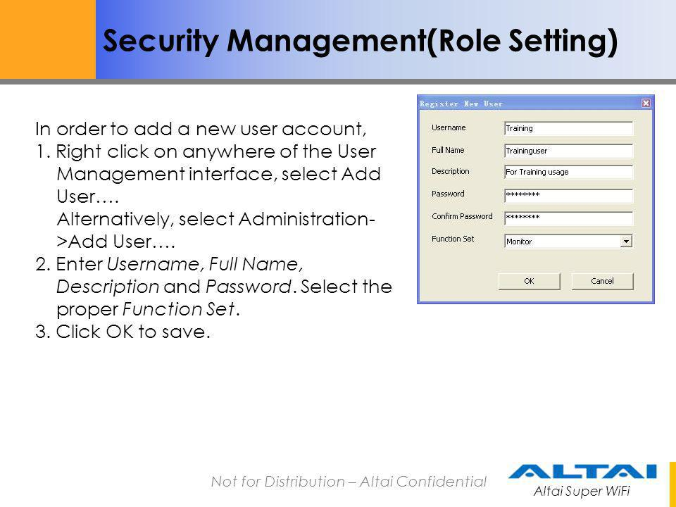 Altai Super WiFi Not for Distribution – Altai Confidential Security Management(Role Setting) In order to add a new user account, 1. Right click on any