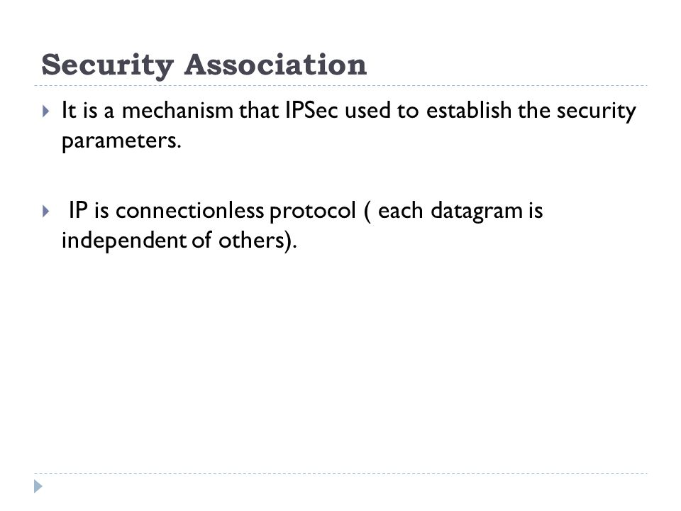 Security Association It is a mechanism that IPSec used to establish the security parameters.