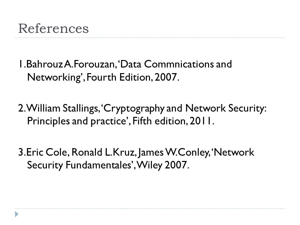 References 1.Bahrouz A.Forouzan, Data Commnications and Networking, Fourth Edition, 2007.