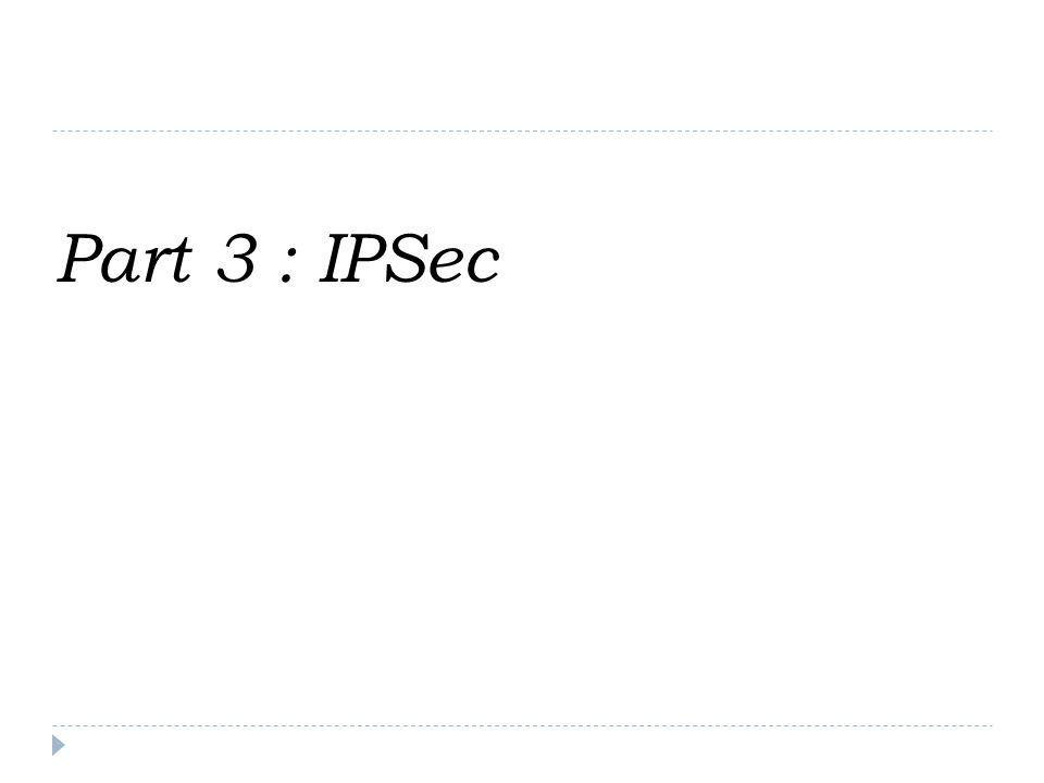 Part 3 : IPSec