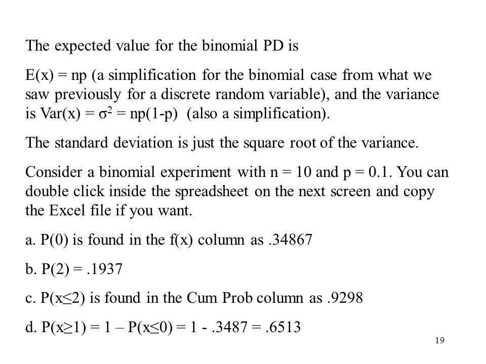 19 The expected value for the binomial PD is E(x) = np (a simplification for the binomial case from what we saw previously for a discrete random varia