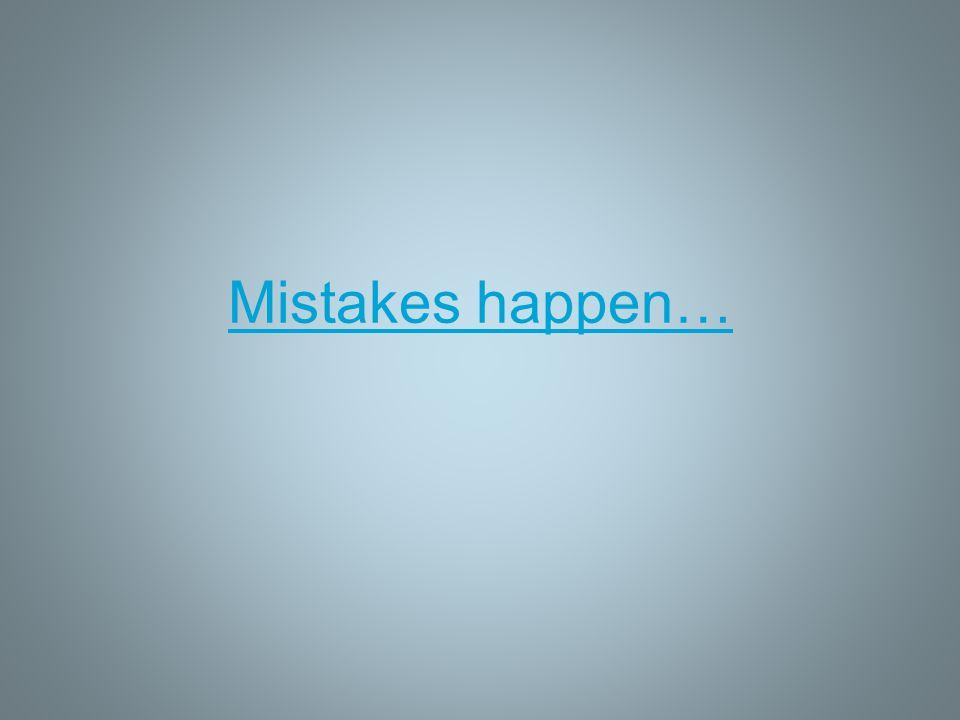 Mistakes happen…