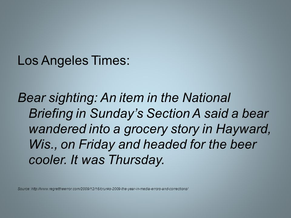Los Angeles Times: Bear sighting: An item in the National Briefing in Sundays Section A said a bear wandered into a grocery story in Hayward, Wis., on