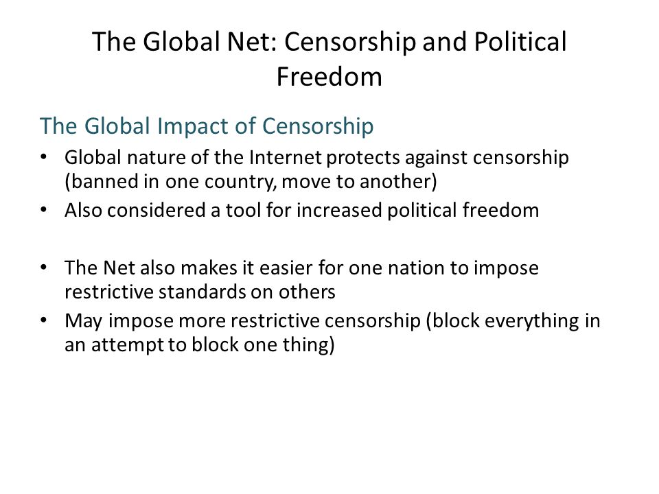 The Global Net: Censorship and Political Freedom The Global Impact of Censorship Global nature of the Internet protects against censorship (banned in