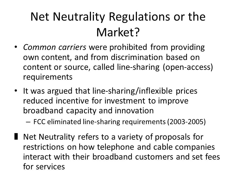 Net Neutrality Regulations or the Market? Common carriers were prohibited from providing own content, and from discrimination based on content or sour