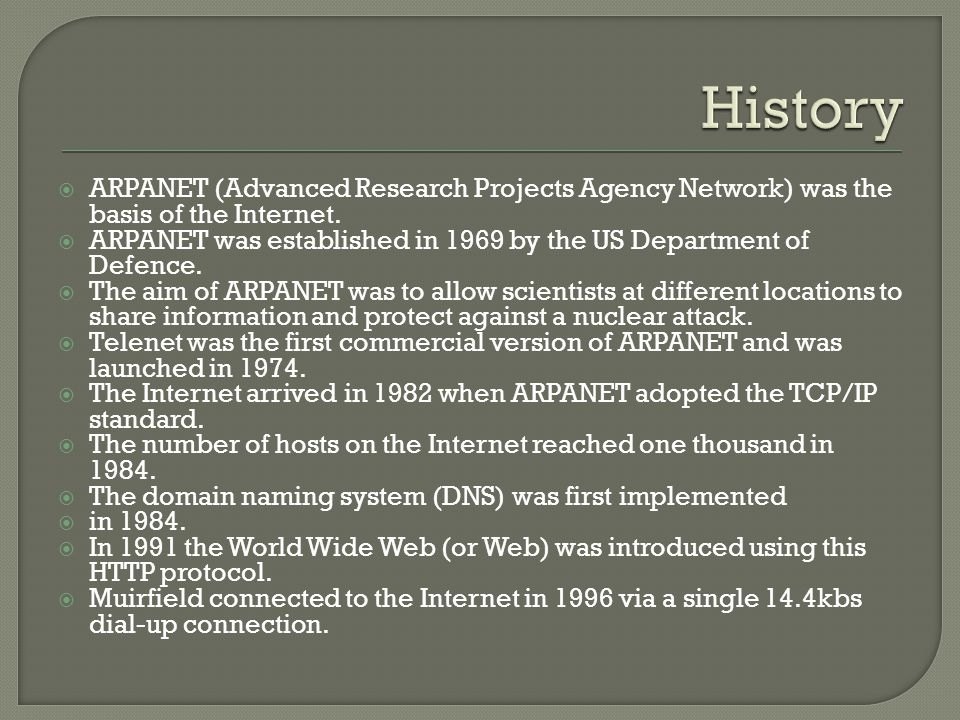 ARPANET (Advanced Research Projects Agency Network) was the basis of the Internet.
