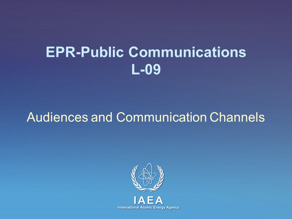 IAEA International Atomic Energy Agency EPR-Public Communications L-09 Audiences and Communication Channels
