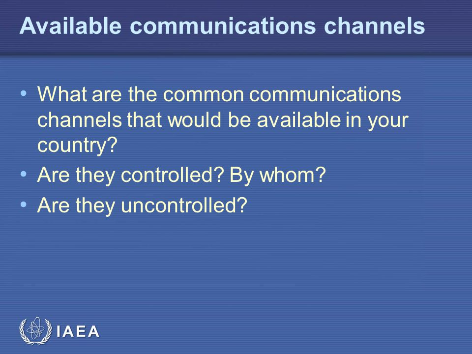 IAEA Available communications channels What are the common communications channels that would be available in your country.