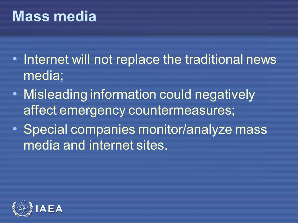 IAEA Mass media Internet will not replace the traditional news media; Misleading information could negatively affect emergency countermeasures; Specia