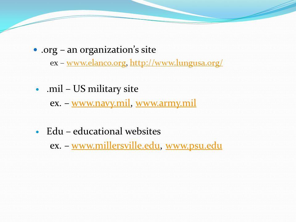 .org – an organizations site ex – www.elanco.org, http://www.lungusa.org/www.elanco.orghttp://www.lungusa.org/.mil – US military site ex.