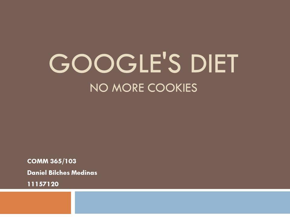 GOOGLE S DIET NO MORE COOKIES COMM 365/103 Daniel Bilches Medinas 11157120