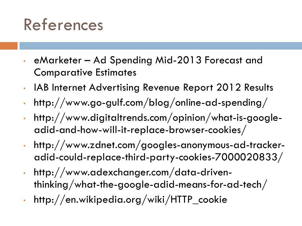 References eMarketer – Ad Spending Mid-2013 Forecast and Comparative Estimates IAB Internet Advertising Revenue Report 2012 Results http://www.go-gulf